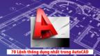 Lệnh Autocad: 70 lệnh thông dụng nhất trong Autocad bạn cần phải biết